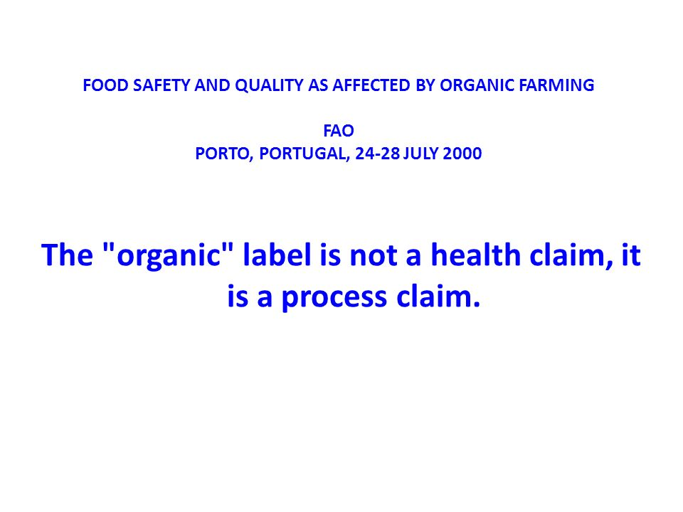 FOOD SAFETY AND QUALITY AS AFFECTED BY ORGANIC FARMING FAO PORTO, PORTUGAL, 24-28 JULY 2000 The
