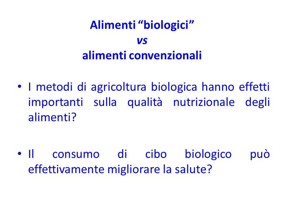 Alimenti biologici vs alimenti convenzionali I metodi di agricoltura biologica hanno effetti importanti sulla qualità nutrizionale degli alimenti? Il