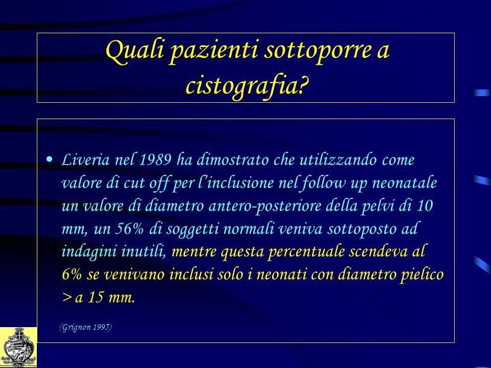 Quali pazienti sottoporre a cistografia? Liveria nel 1989 ha dimostrato che utilizzando come valore di cut off per linclusione nel follow up neonatale
