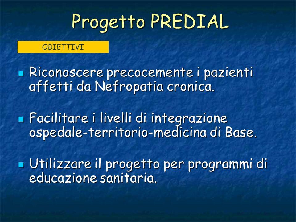 Progetto PREDIAL Riconoscere precocemente i pazienti affetti da Nefropatia cronica. Riconoscere precocemente i pazienti affetti da Nefropatia cronica.