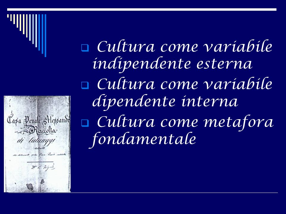 Cultura come variabile indipendente esterna Cultura come variabile dipendente interna Cultura come metafora fondamentale