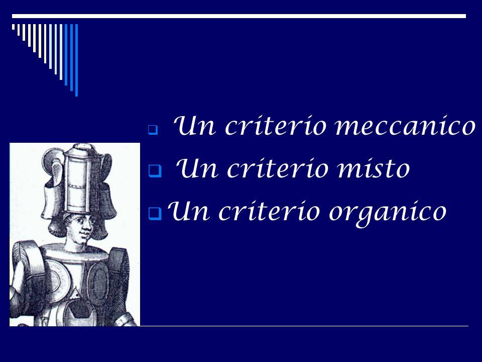 Un criterio meccanico Un criterio misto Un criterio organico