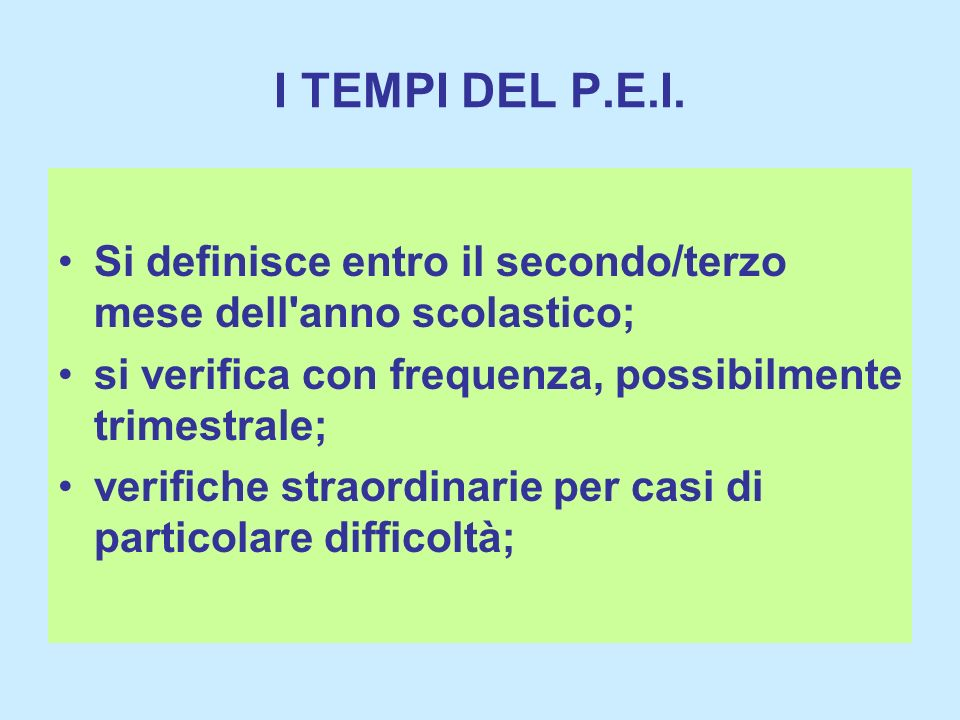 I TEMPI DEL P.E.I. Si definisce entro il secondo/terzo mese dell'anno scolastico; si verifica con frequenza, possibilmente trimestrale; verifiche stra