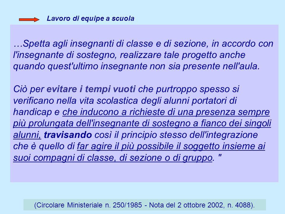 …Spetta agli insegnanti di classe e di sezione, in accordo con l'insegnante di sostegno, realizzare tale progetto anche quando quest'ultimo insegnante