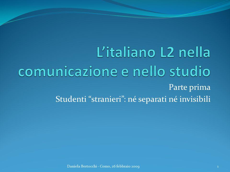 Parte prima Studenti stranieri: né separati né invisibili Daniela Bertocchi - Como, 26 febbraio 20091