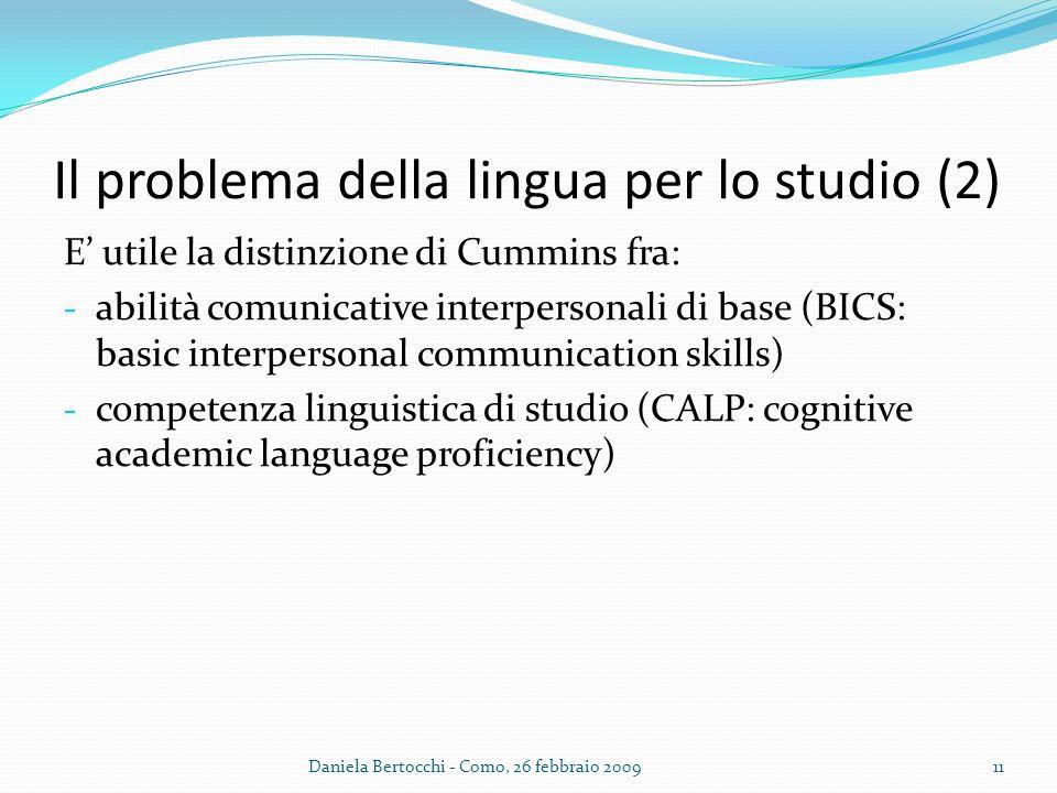 Il problema della lingua per lo studio (2) E utile la distinzione di Cummins fra: - abilità comunicative interpersonali di base (BICS: basic interpers