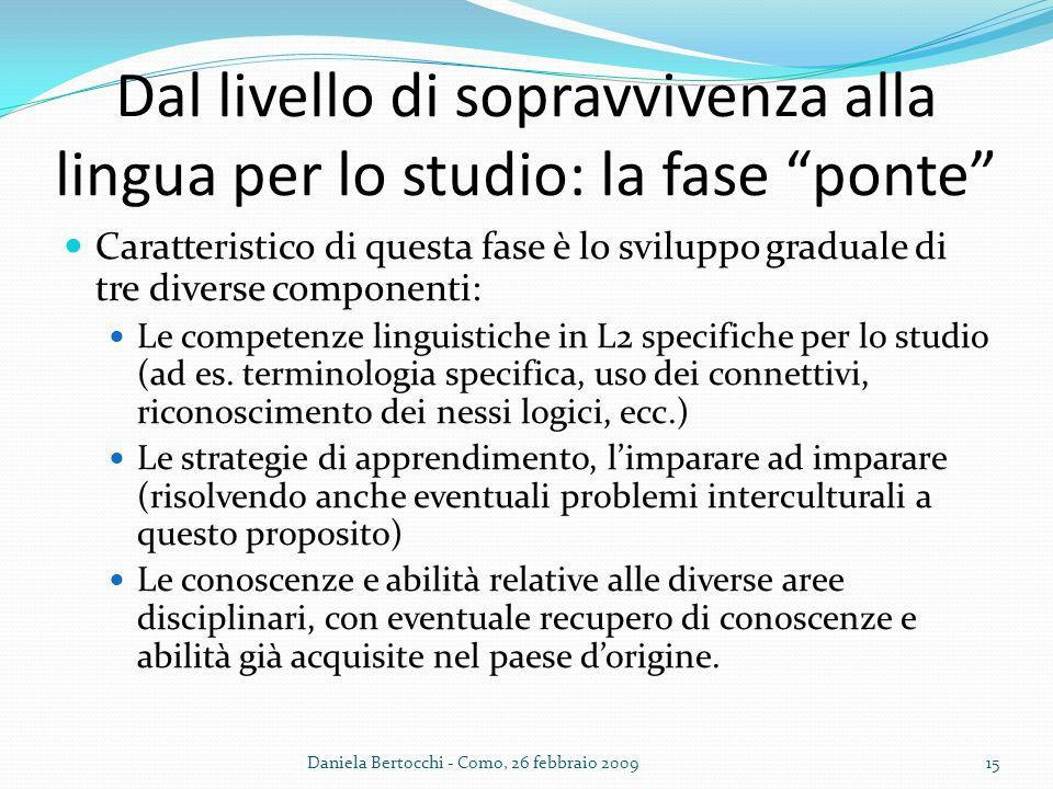 Dal livello di sopravvivenza alla lingua per lo studio: la fase ponte Caratteristico di questa fase è lo sviluppo graduale di tre diverse componenti: