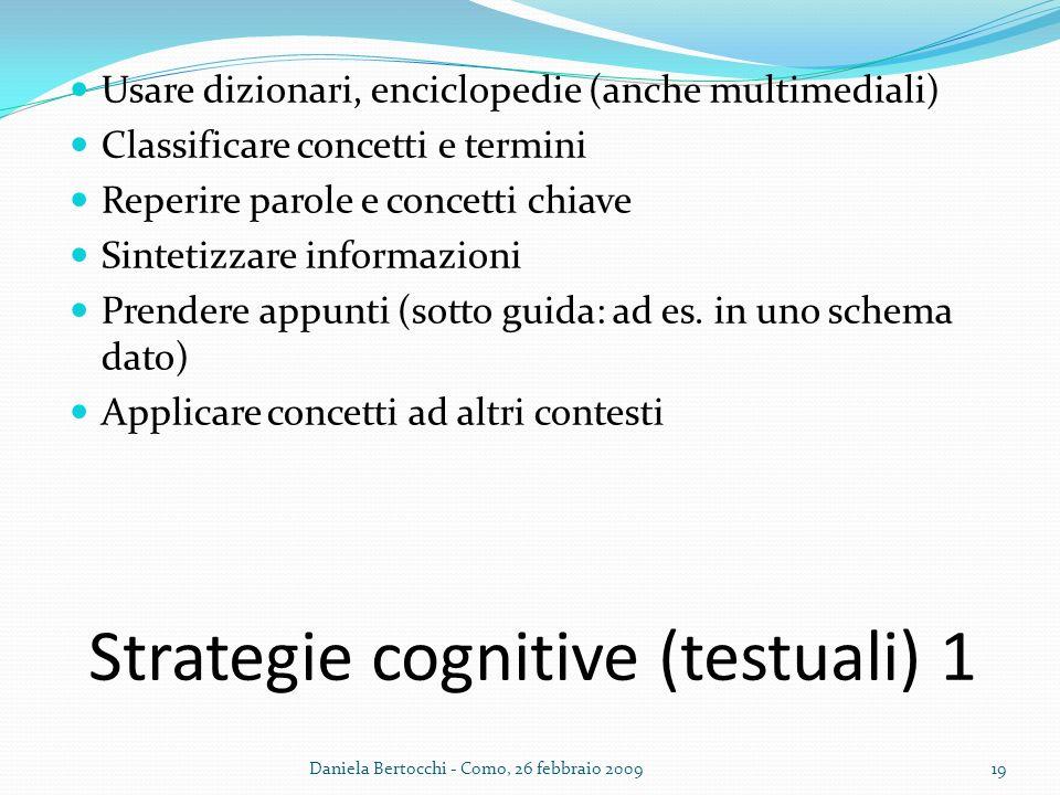 Strategie cognitive (testuali) 1 Usare dizionari, enciclopedie (anche multimediali) Classificare concetti e termini Reperire parole e concetti chiave