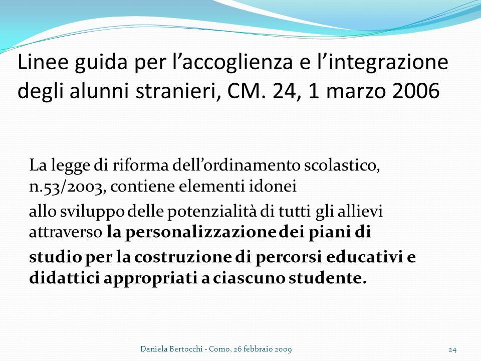 Linee guida per laccoglienza e lintegrazione degli alunni stranieri, CM. 24, 1 marzo 2006 La legge di riforma dellordinamento scolastico, n.53/2003, c