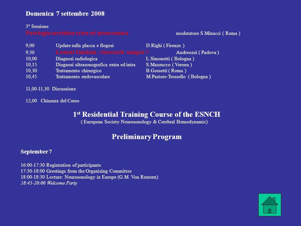 Domenica 7 settembre 2008 3° Sessione Patologia carotidea extra ed intracranica moderatore S.Minucci ( Roma ) 9,00Update sulla placca e flogosiD.Righi ( Firenze ) 9,30 Lesioni Tandem : ricercarle sempre .
