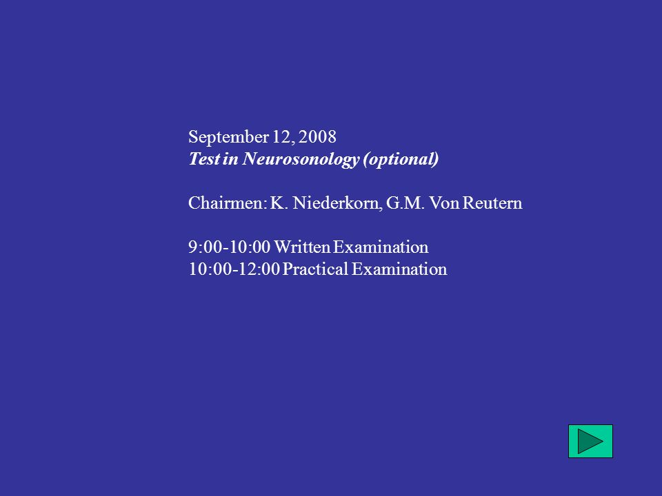 September 12, 2008 Test in Neurosonology (optional) Chairmen: K.
