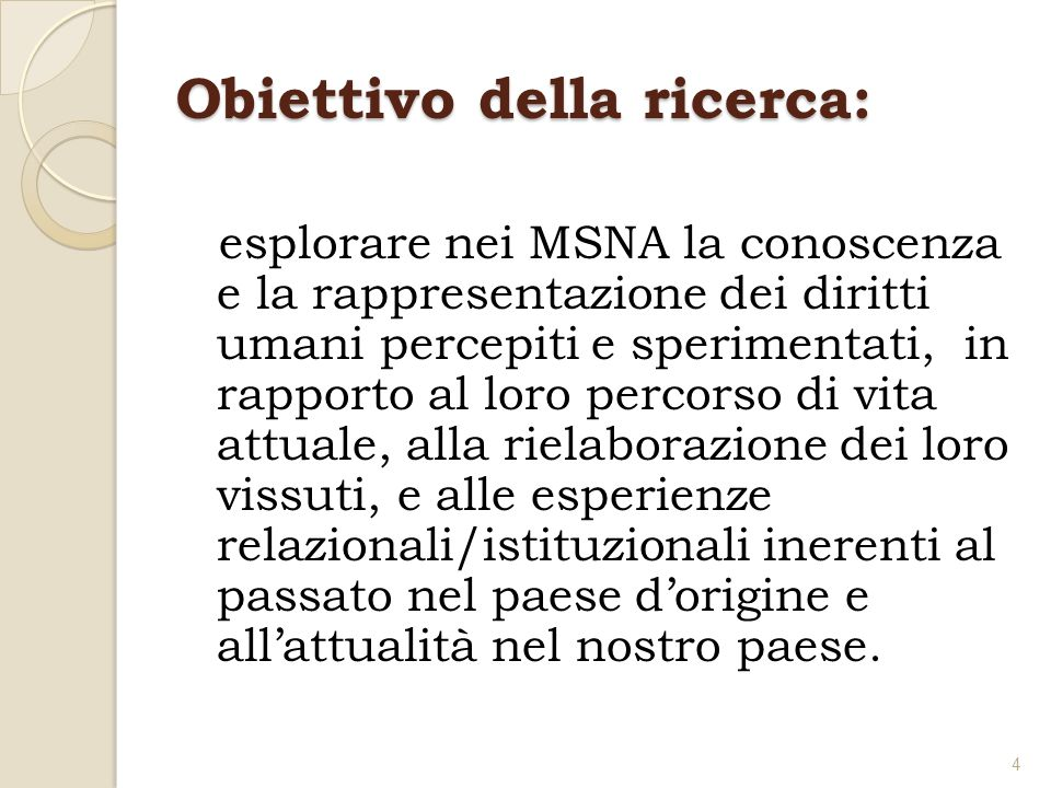 Obiettivo della ricerca: esplorare nei MSNA la conoscenza e la rappresentazione dei diritti umani percepiti e sperimentati, in rapporto al loro percor