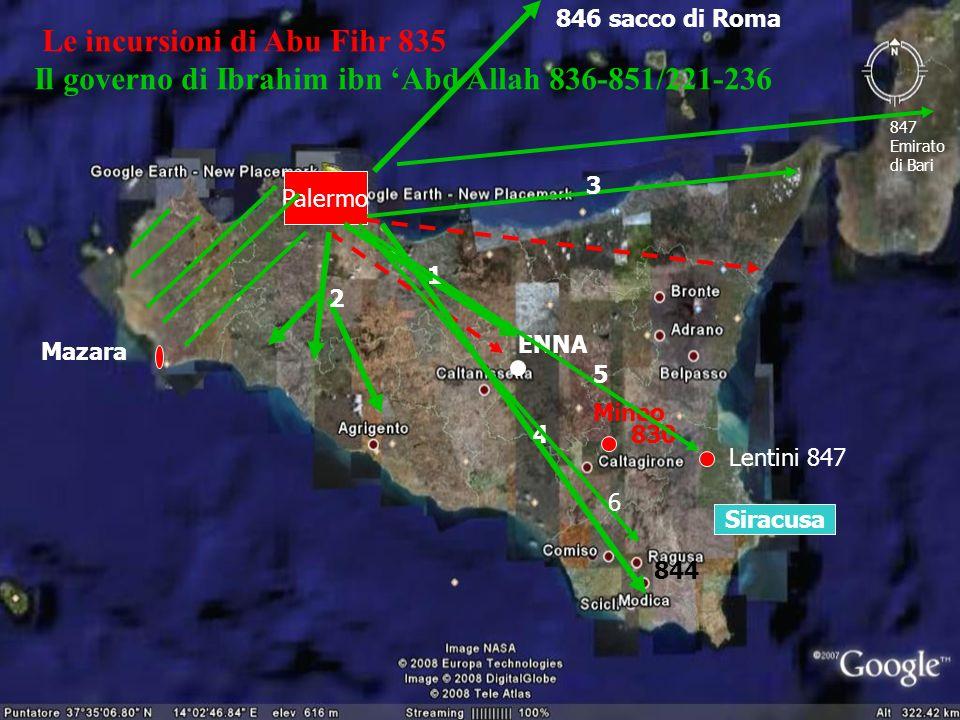 Le incursioni di Abu Fihr 835 Il governo di Ibrahim ibn Abd Allah 836-851/221-236 Mineo 830 Mazara ENNA Palermo Siracusa 1 2 3 4 844 Lentini 847 5 6 8