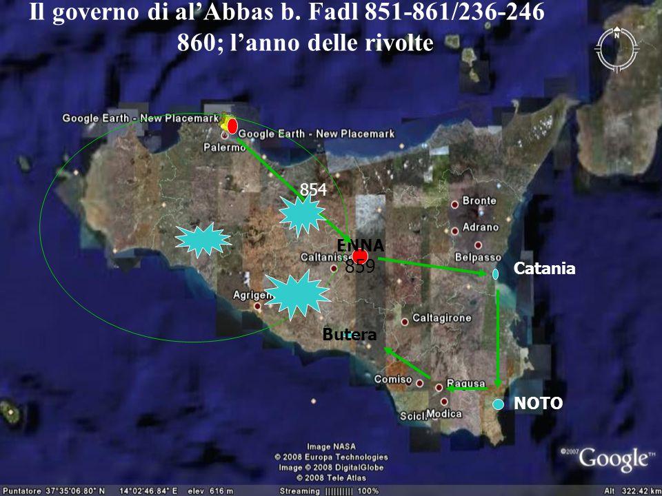 Il governo di alAbbas b. Fadl 851-861/236-246 860; lanno delle rivolte ENNA 859 Butera Catania NOTO 854