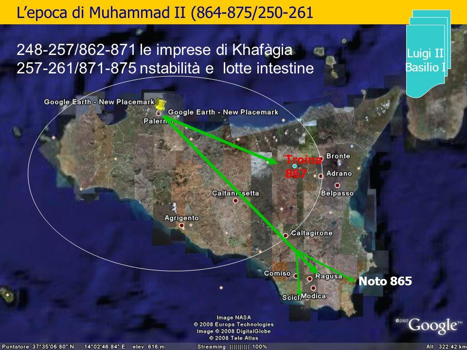 Lepoca di Muhammad II (864-875/250-261 248-257/862-871 le imprese di Khafàgia 257-261/871-875 nstabilità e lotte intestine Noto 865 Troina 867 Luigi I