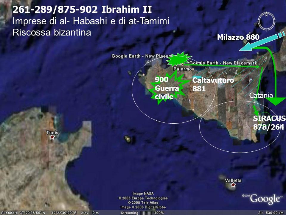 261-289/875-902 Ibrahim II Imprese di al- Habashi e di at-Tamimi Riscossa bizantina Catania SIRACUSA 878/264 Milazzo 880 Caltavuturo 881 900 Guerra ci