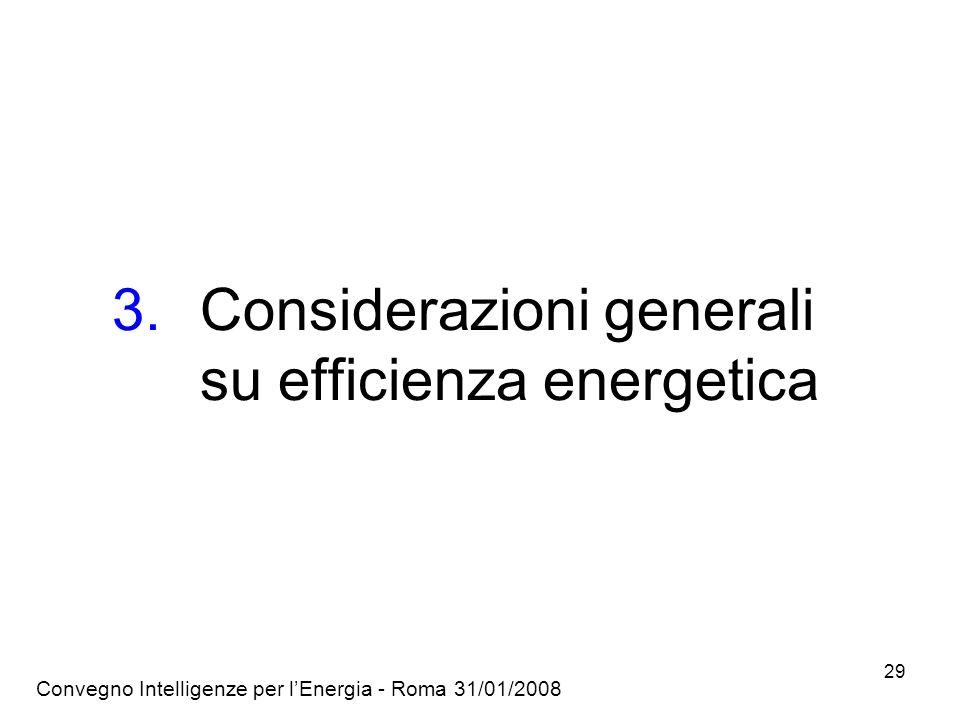 Convegno Intelligenze per lEnergia - Roma 31/01/2008 29 3.Considerazioni generali su efficienza energetica