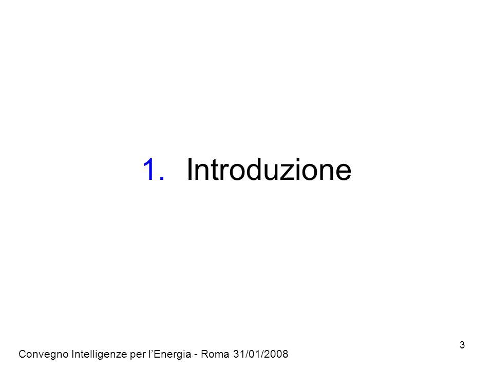 Convegno Intelligenze per lEnergia - Roma 31/01/2008 3 1.Introduzione