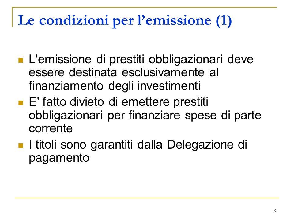 19 Le condizioni per lemissione (1) L'emissione di prestiti obbligazionari deve essere destinata esclusivamente al finanziamento degli investimenti E'