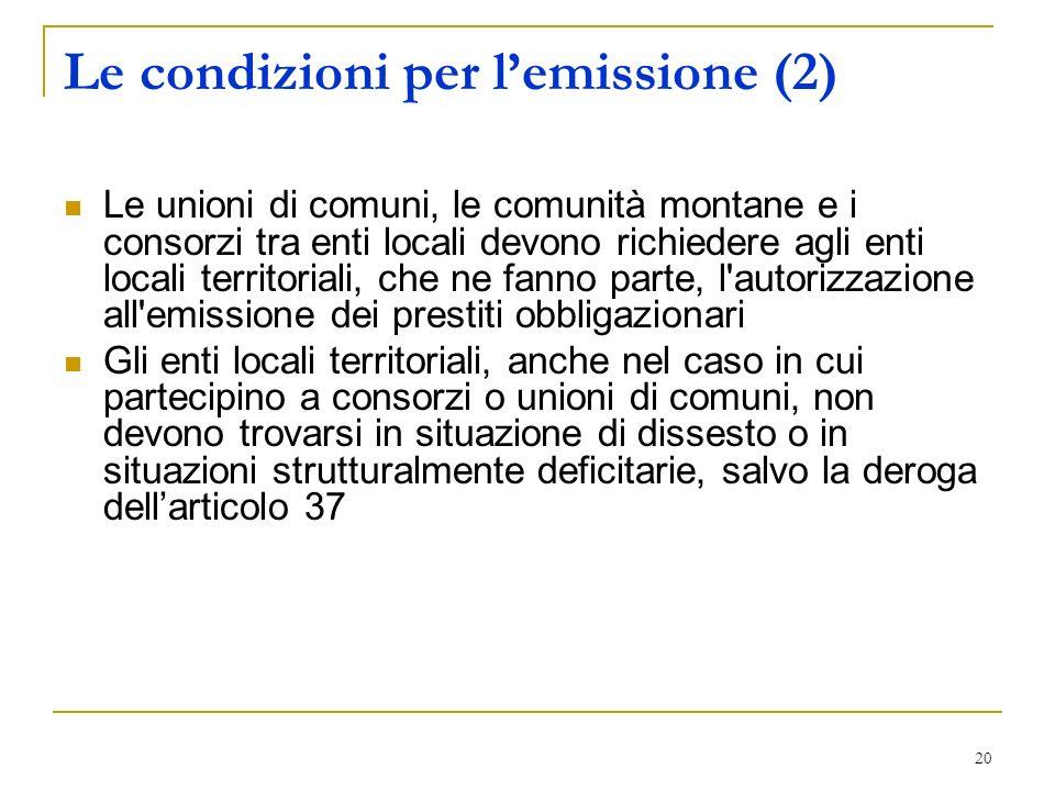 20 Le condizioni per lemissione (2) Le unioni di comuni, le comunità montane e i consorzi tra enti locali devono richiedere agli enti locali territori