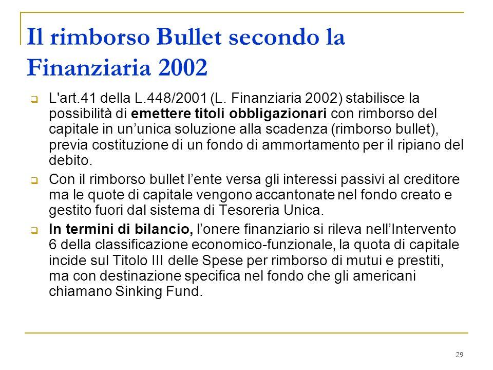 29 Il rimborso Bullet secondo la Finanziaria 2002 L'art.41 della L.448/2001 (L. Finanziaria 2002) stabilisce la possibilità di emettere titoli obbliga