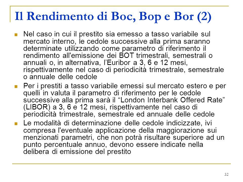 32 Il Rendimento di Boc, Bop e Bor (2) Nel caso in cui il prestito sia emesso a tasso variabile sul mercato interno, le cedole successive alla prima s