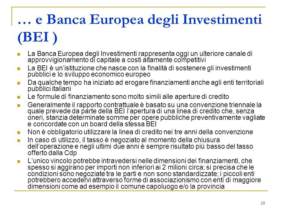 39 … e Banca Europea degli Investimenti (BEI ) La Banca Europea degli Investimenti rappresenta oggi un ulteriore canale di approvvigionamento di capit