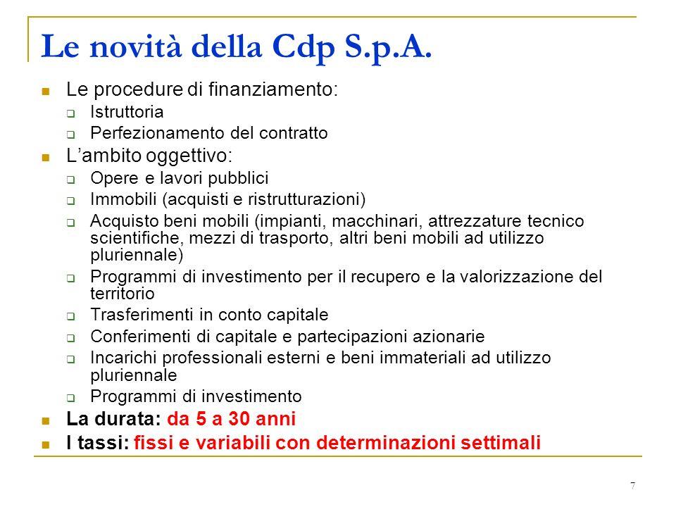 7 Le novità della Cdp S.p.A. Le procedure di finanziamento: Istruttoria Perfezionamento del contratto Lambito oggettivo: Opere e lavori pubblici Immob