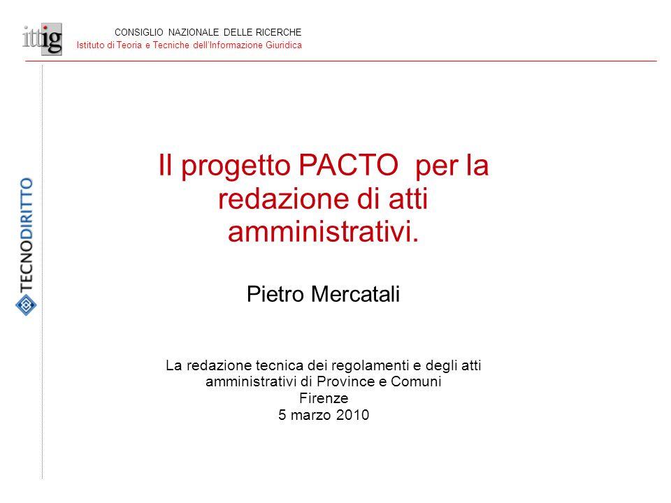 CONSIGLIO NAZIONALE DELLE RICERCHE Istituto di Teoria e Tecniche dellInformazione Giuridica Il progetto PACTO per la redazione di atti amministrativi.