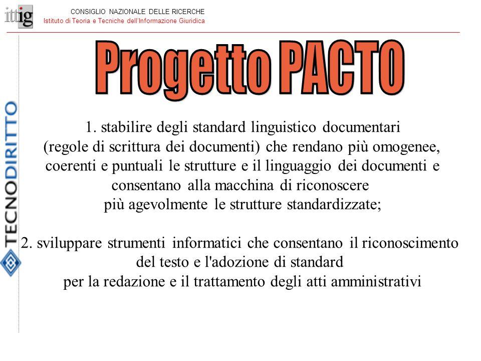 1. stabilire degli standard linguistico documentari (regole di scrittura dei documenti) che rendano più omogenee, coerenti e puntuali le strutture e i