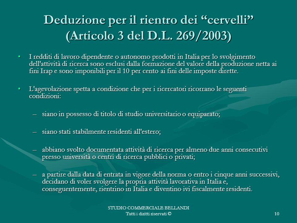 STUDIO COMMERCIALE BELLANDI Tutti i diritti riservati ©10 Deduzione per il rientro dei cervelli (Articolo 3 del D.L. 269/2003) I redditi di lavoro dip