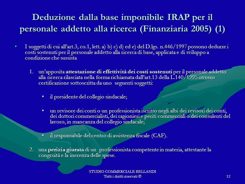 STUDIO COMMERCIALE BELLANDI Tutti i diritti riservati ©12 Deduzione dalla base imponibile IRAP per il personale addetto alla ricerca (Finanziaria 2005