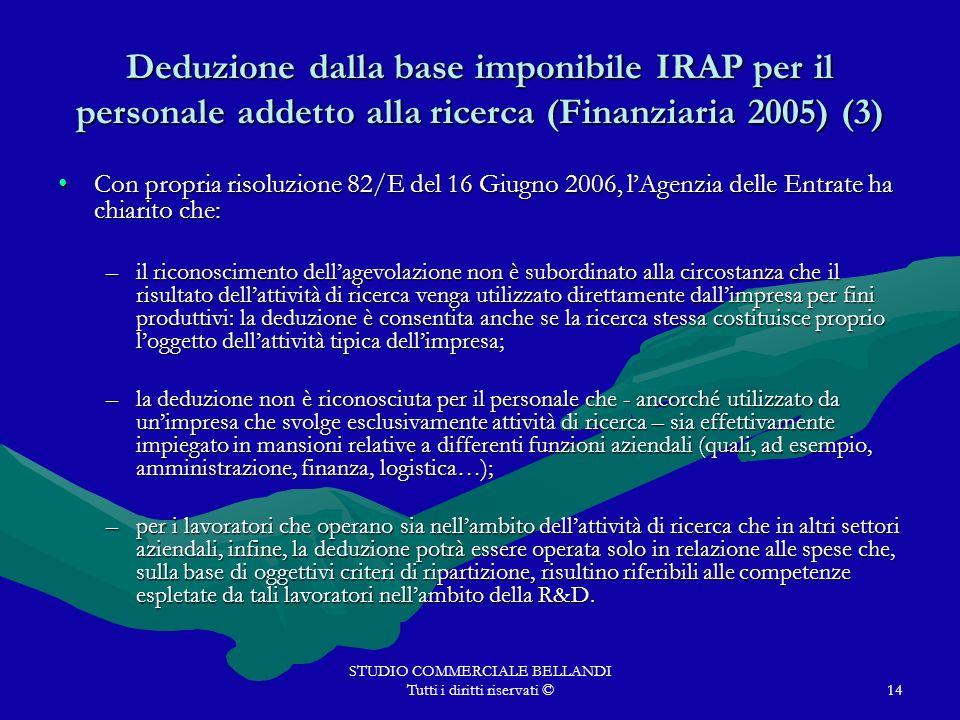 STUDIO COMMERCIALE BELLANDI Tutti i diritti riservati ©14 Deduzione dalla base imponibile IRAP per il personale addetto alla ricerca (Finanziaria 2005