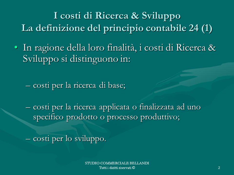 STUDIO COMMERCIALE BELLANDI Tutti i diritti riservati ©2 I costi di Ricerca & Sviluppo La definizione del principio contabile 24 (1) In ragione della