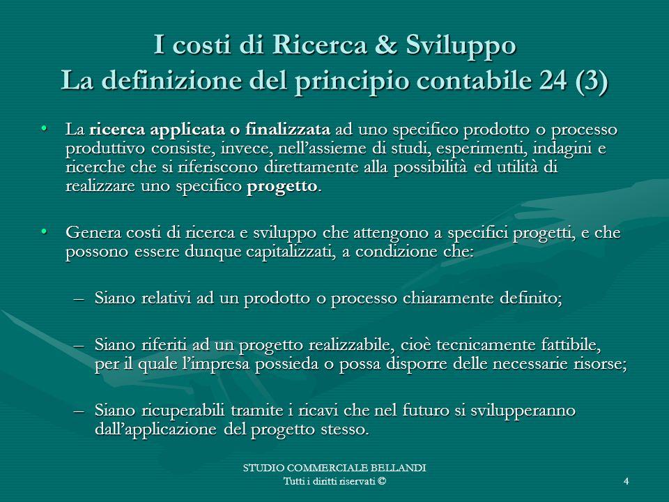 STUDIO COMMERCIALE BELLANDI Tutti i diritti riservati ©4 I costi di Ricerca & Sviluppo La definizione del principio contabile 24 (3) La ricerca applic