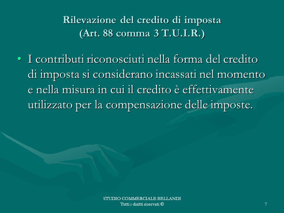 STUDIO COMMERCIALE BELLANDI Tutti i diritti riservati ©7 Rilevazione del credito di imposta (Art. 88 comma 3 T.U.I.R.) I contributi riconosciuti nella