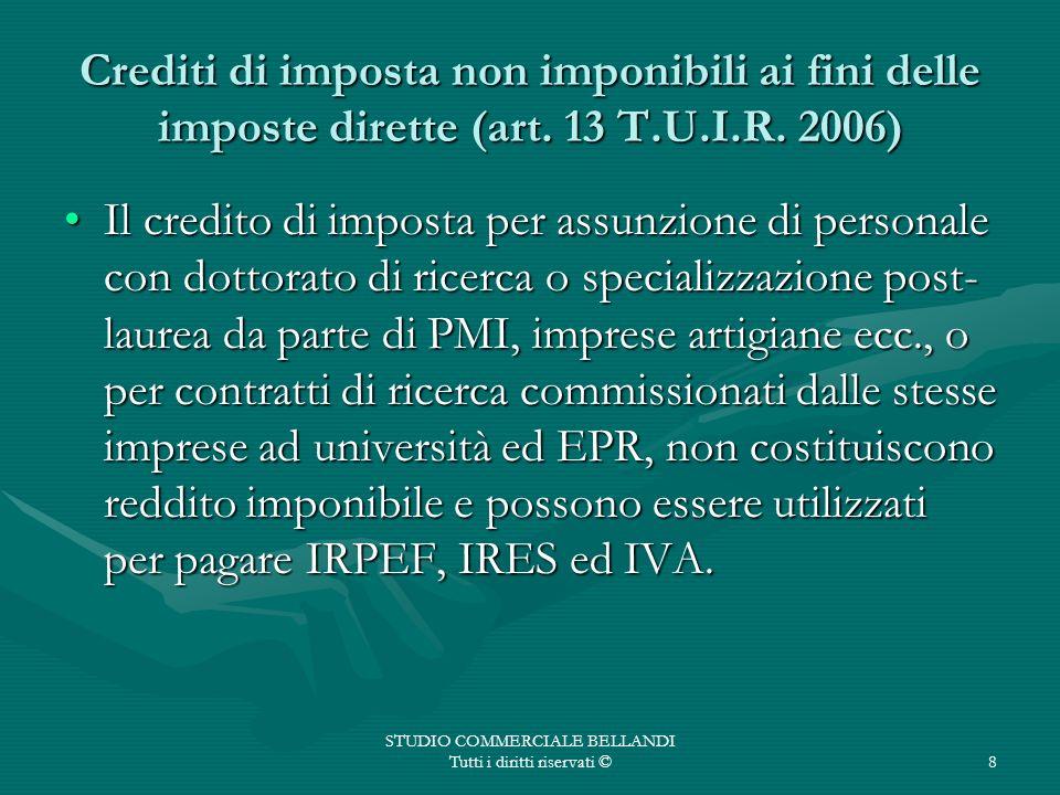 STUDIO COMMERCIALE BELLANDI Tutti i diritti riservati ©8 Crediti di imposta non imponibili ai fini delle imposte dirette (art. 13 T.U.I.R. 2006) Il cr