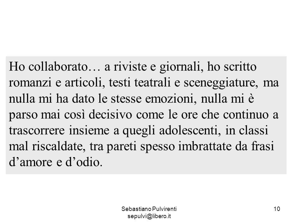 Sebastiano Pulvirenti sepulvi@libero.it 10 Ho collaborato… a riviste e giornali, ho scritto romanzi e articoli, testi teatrali e sceneggiature, ma nul