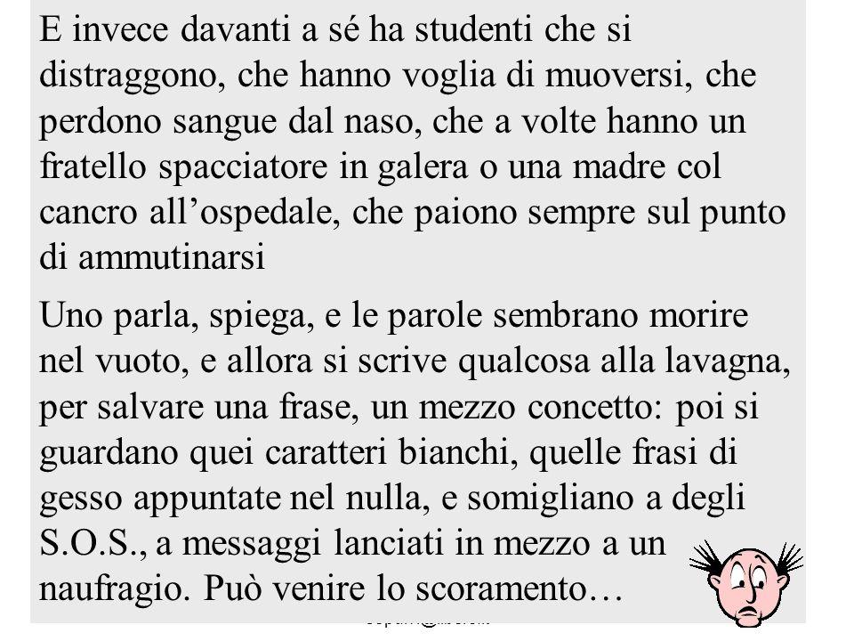 Sebastiano Pulvirenti sepulvi@libero.it 13 E invece davanti a sé ha studenti che si distraggono, che hanno voglia di muoversi, che perdono sangue dal