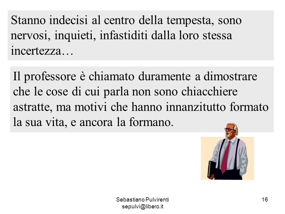 Sebastiano Pulvirenti sepulvi@libero.it 16 Stanno indecisi al centro della tempesta, sono nervosi, inquieti, infastiditi dalla loro stessa incertezza…