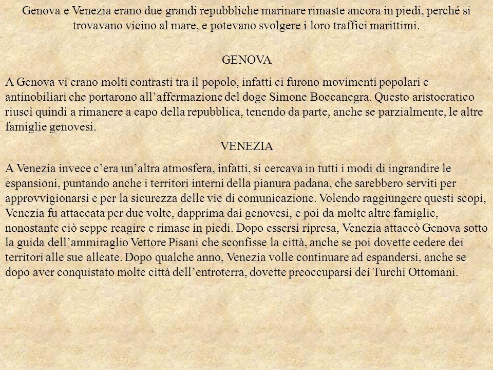 Genova e Venezia erano due grandi repubbliche marinare rimaste ancora in piedi, perché si trovavano vicino al mare, e potevano svolgere i loro traffic
