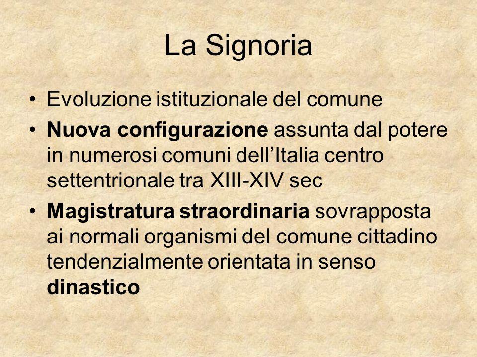 La Signoria Evoluzione istituzionale del comune Nuova configurazione assunta dal potere in numerosi comuni dellItalia centro settentrionale tra XIII-X