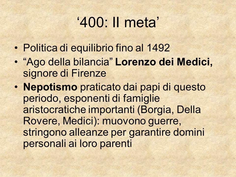 400: II meta Politica di equilibrio fino al 1492 Ago della bilancia Lorenzo dei Medici, signore di Firenze Nepotismo praticato dai papi di questo peri