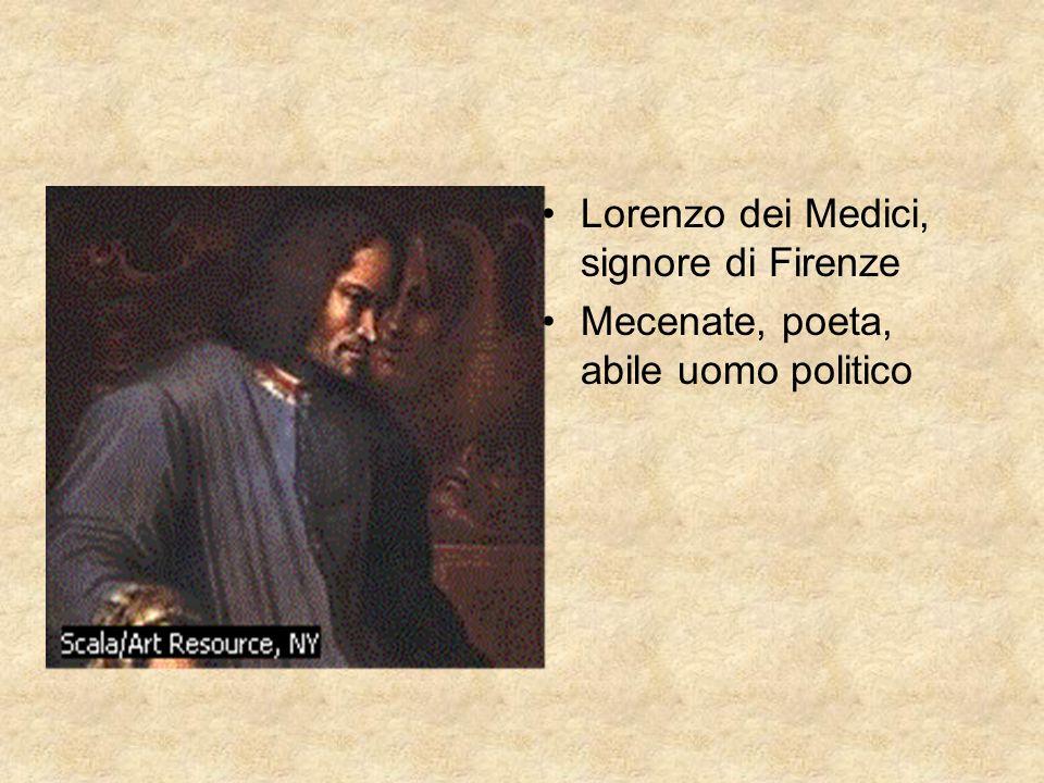 Lorenzo dei Medici, signore di Firenze Mecenate, poeta, abile uomo politico