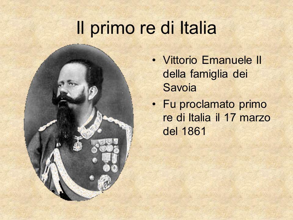 Il primo re di Italia Vittorio Emanuele II della famiglia dei Savoia Fu proclamato primo re di Italia il 17 marzo del 1861
