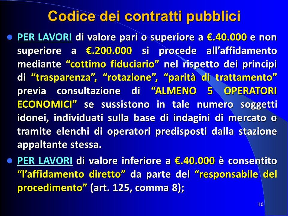 10 Codice dei contratti pubblici PER LAVORI di valore pari o superiore a.40.000 e non superiore a.200.000 si procede allaffidamento mediante cottimo f