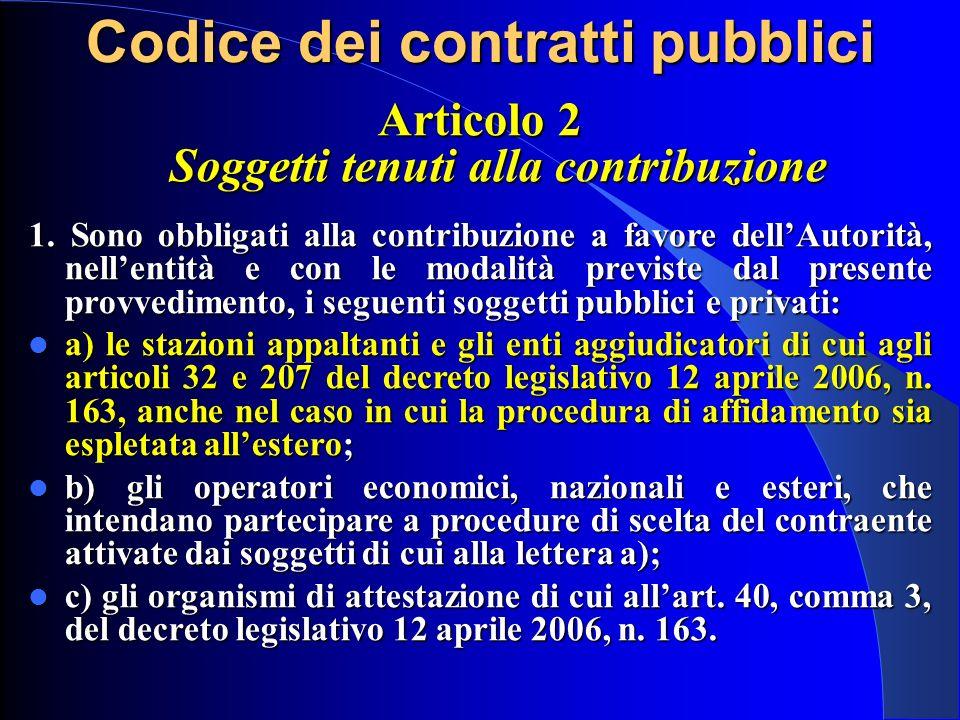 Articolo 2 Soggetti tenuti alla contribuzione 1. Sono obbligati alla contribuzione a favore dellAutorità, nellentità e con le modalità previste dal pr