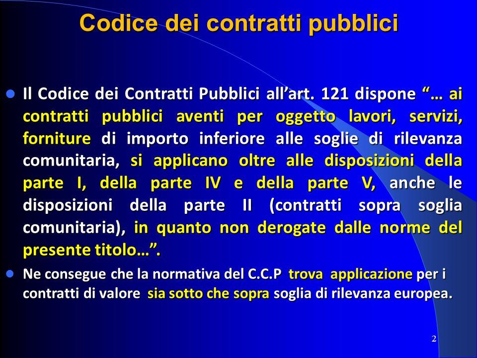 2 Il Codice dei Contratti Pubblici allart. 121 dispone … ai contratti pubblici aventi per oggetto lavori, servizi, forniture di importo inferiore alle