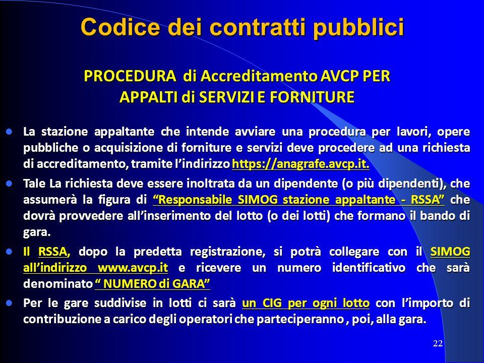 22 Codice dei contratti pubblici PROCEDURA di Accreditamento AVCP PER APPALTI di SERVIZI E FORNITURE La stazione appaltante che intende avviare una pr