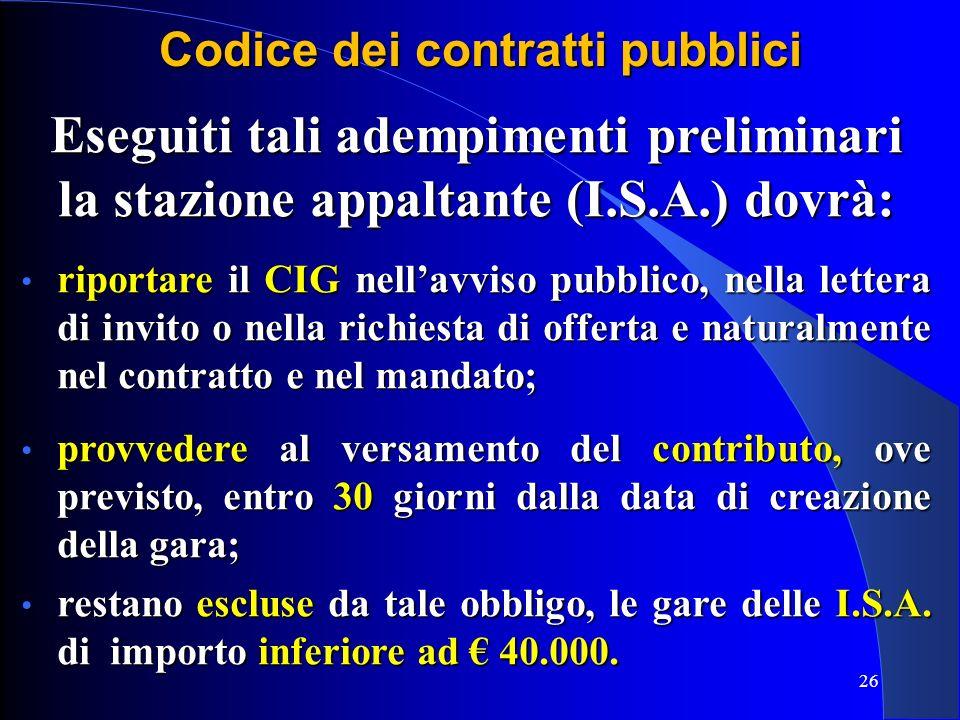 26 Codice dei contratti pubblici Eseguiti tali adempimenti preliminari la stazione appaltante (I.S.A.) dovrà: riportare il CIG nellavviso pubblico, ne